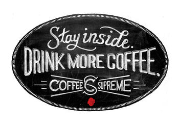 Stay inside. Drink more coffee. - Kostenloses image #323623